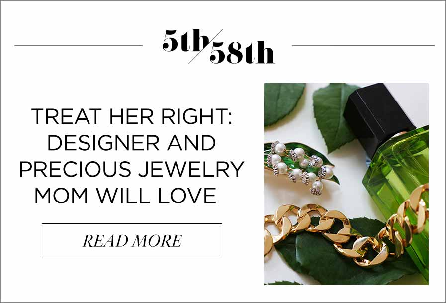 Blog: Treat Her Right: Designer and Precious Jewelry Mom Will Love