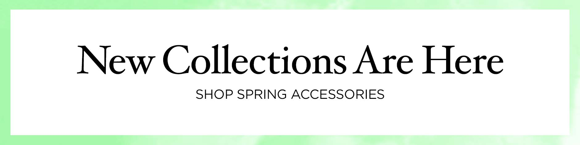 Spring Collections - Accessories